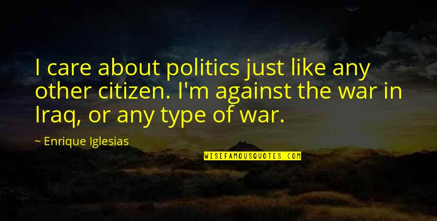 Prophet Makandiwa Quotes By Enrique Iglesias: I care about politics just like any other