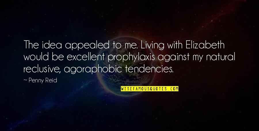 Prophylaxis Quotes By Penny Reid: The idea appealed to me. Living with Elizabeth