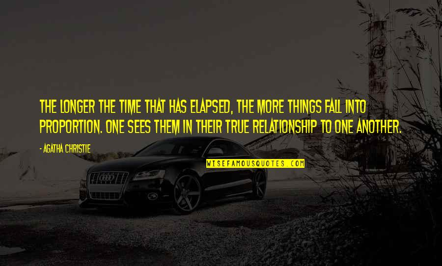 Proportion'd Quotes By Agatha Christie: The longer the time that has elapsed, the