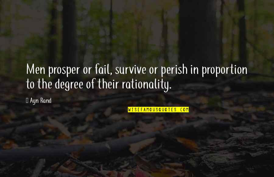 Proportion'd Quotes By Ayn Rand: Men prosper or fail, survive or perish in