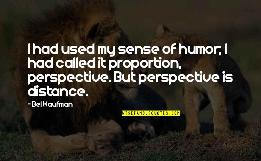 Proportion'd Quotes By Bel Kaufman: I had used my sense of humor; I