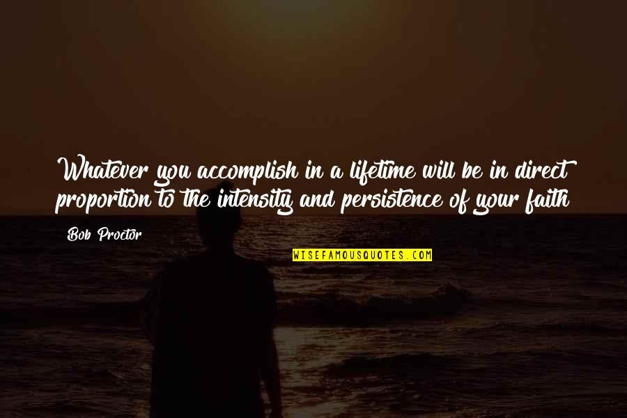 Proportion'd Quotes By Bob Proctor: Whatever you accomplish in a lifetime will be
