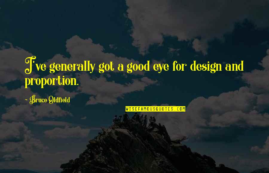 Proportion'd Quotes By Bruce Oldfield: I've generally got a good eye for design