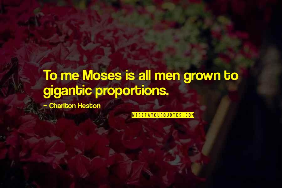 Proportion'd Quotes By Charlton Heston: To me Moses is all men grown to