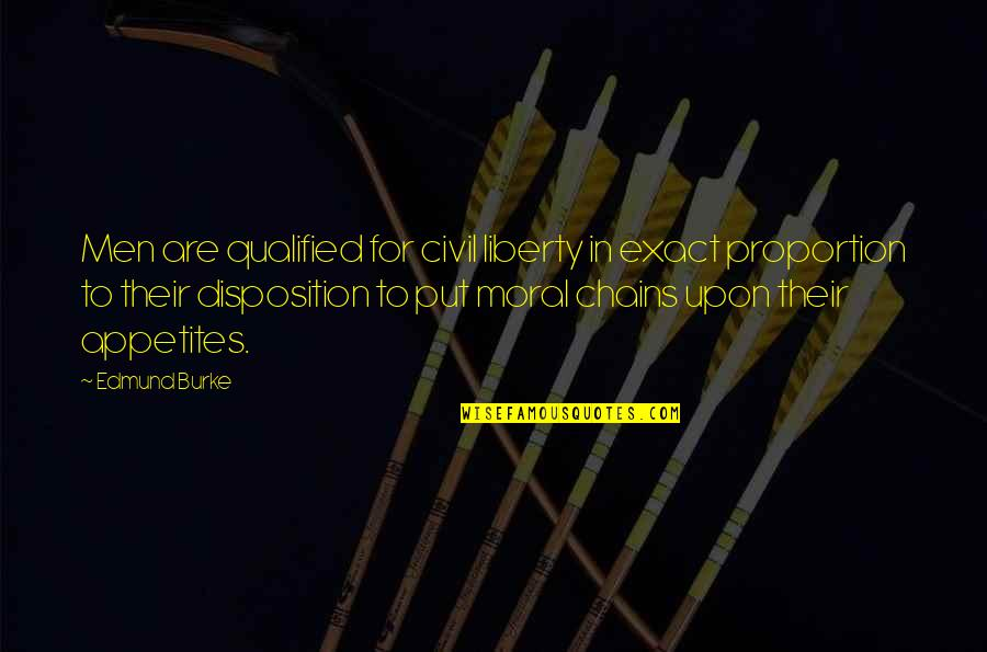 Proportion'd Quotes By Edmund Burke: Men are qualified for civil liberty in exact