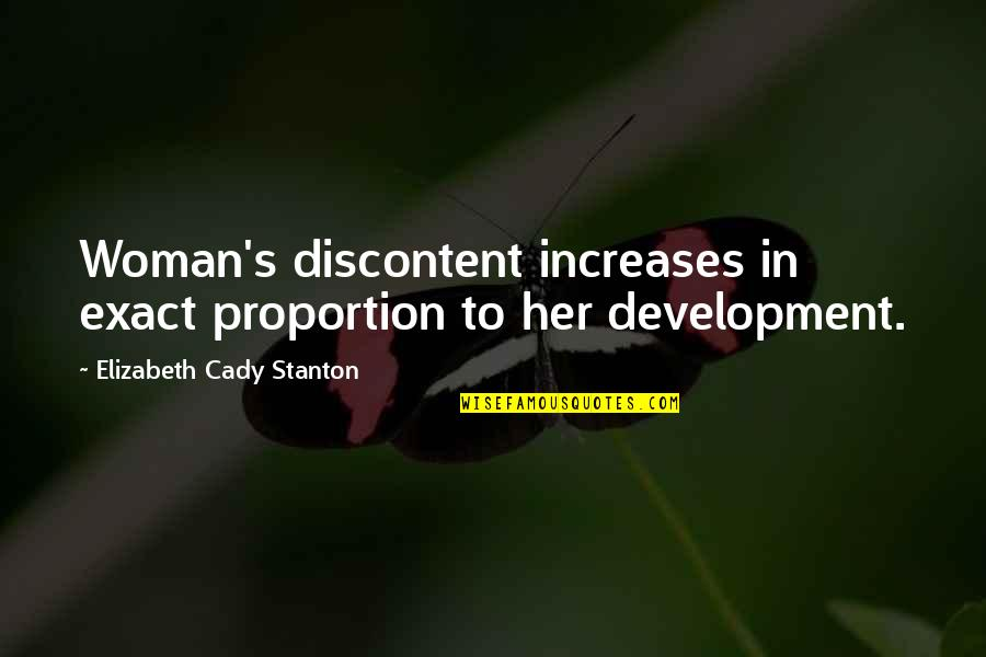 Proportion'd Quotes By Elizabeth Cady Stanton: Woman's discontent increases in exact proportion to her