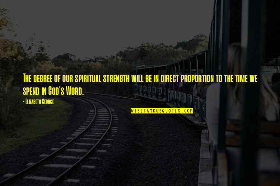 Proportion'd Quotes By Elizabeth George: The degree of our spiritual strength will be