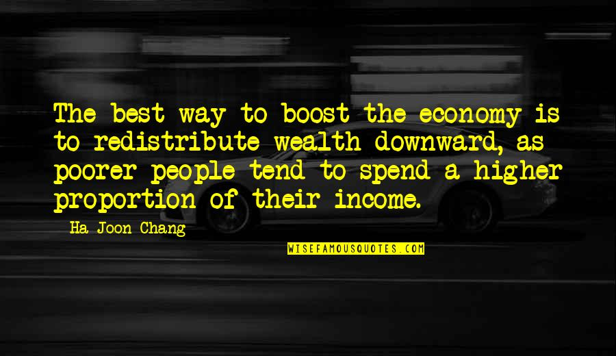 Proportion'd Quotes By Ha-Joon Chang: The best way to boost the economy is