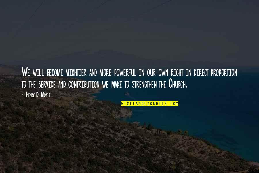 Proportion'd Quotes By Henry D. Moyle: We will become mightier and more powerful in