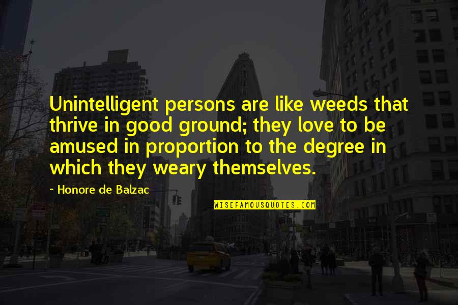 Proportion'd Quotes By Honore De Balzac: Unintelligent persons are like weeds that thrive in