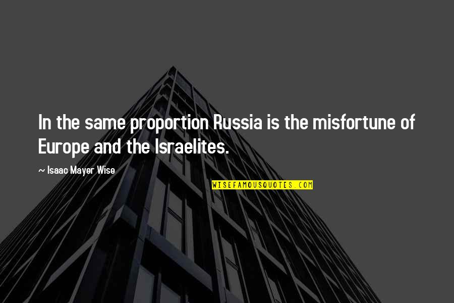 Proportion'd Quotes By Isaac Mayer Wise: In the same proportion Russia is the misfortune