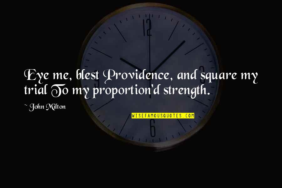 Proportion'd Quotes By John Milton: Eye me, blest Providence, and square my trial