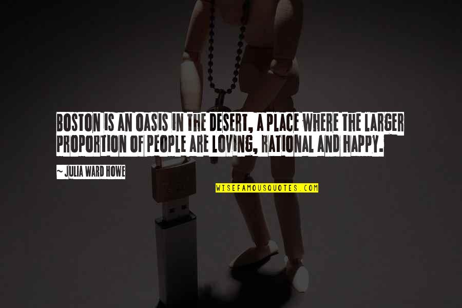 Proportion'd Quotes By Julia Ward Howe: Boston is an oasis in the desert, a