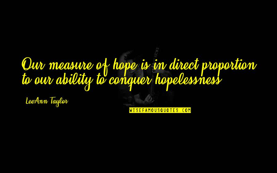 Proportion'd Quotes By LeeAnn Taylor: Our measure of hope is in direct proportion