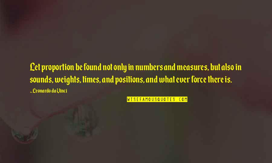 Proportion'd Quotes By Leonardo Da Vinci: Let proportion be found not only in numbers