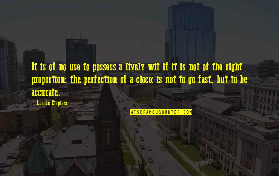 Proportion'd Quotes By Luc De Clapiers: It is of no use to possess a
