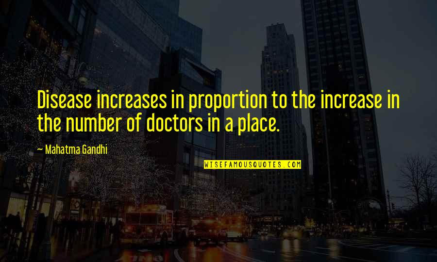 Proportion'd Quotes By Mahatma Gandhi: Disease increases in proportion to the increase in