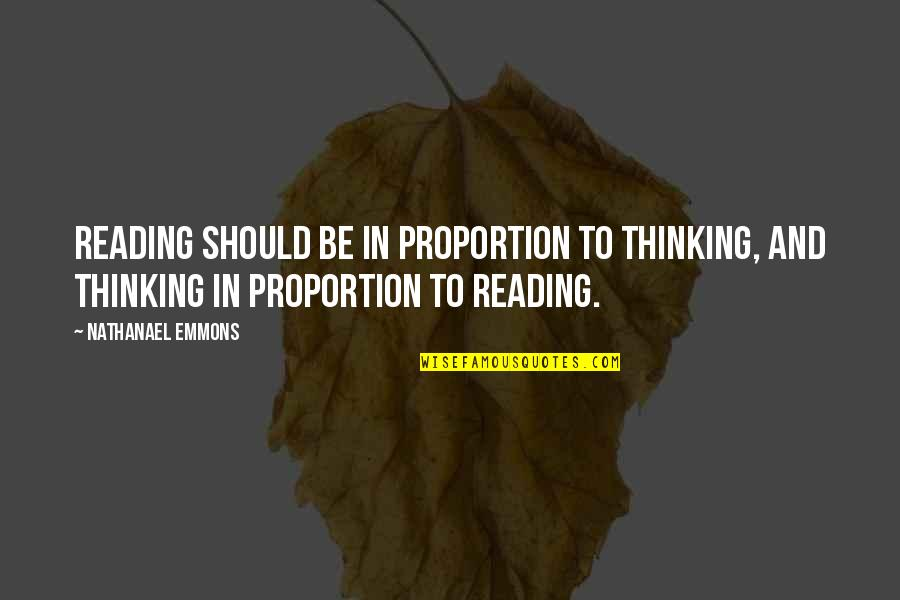 Proportion'd Quotes By Nathanael Emmons: Reading should be in proportion to thinking, and