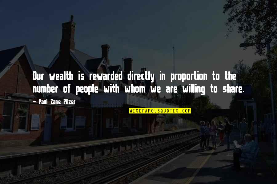 Proportion'd Quotes By Paul Zane Pilzer: Our wealth is rewarded directly in proportion to