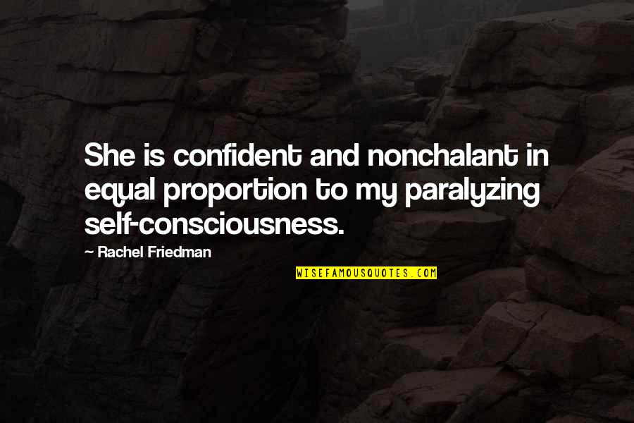Proportion'd Quotes By Rachel Friedman: She is confident and nonchalant in equal proportion