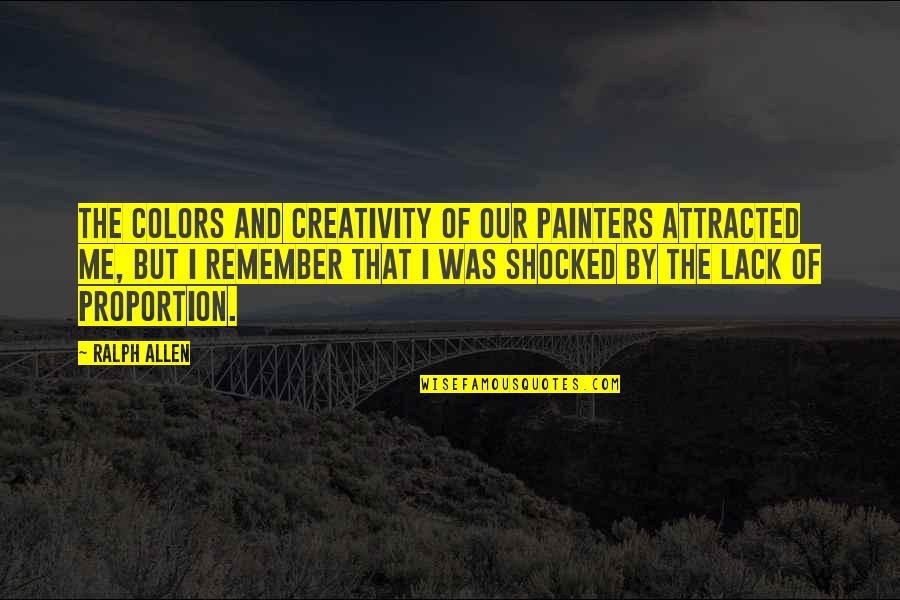 Proportion'd Quotes By Ralph Allen: The colors and creativity of our painters attracted