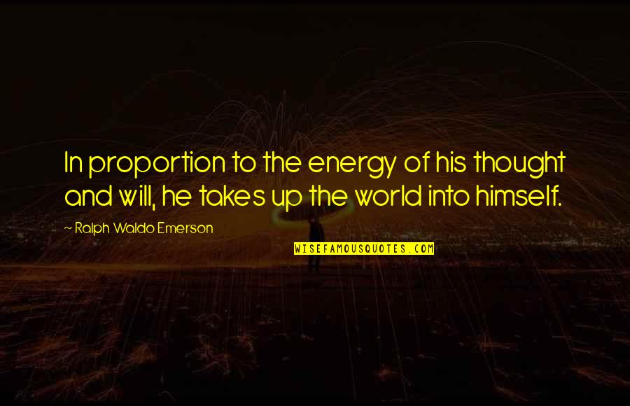 Proportion'd Quotes By Ralph Waldo Emerson: In proportion to the energy of his thought