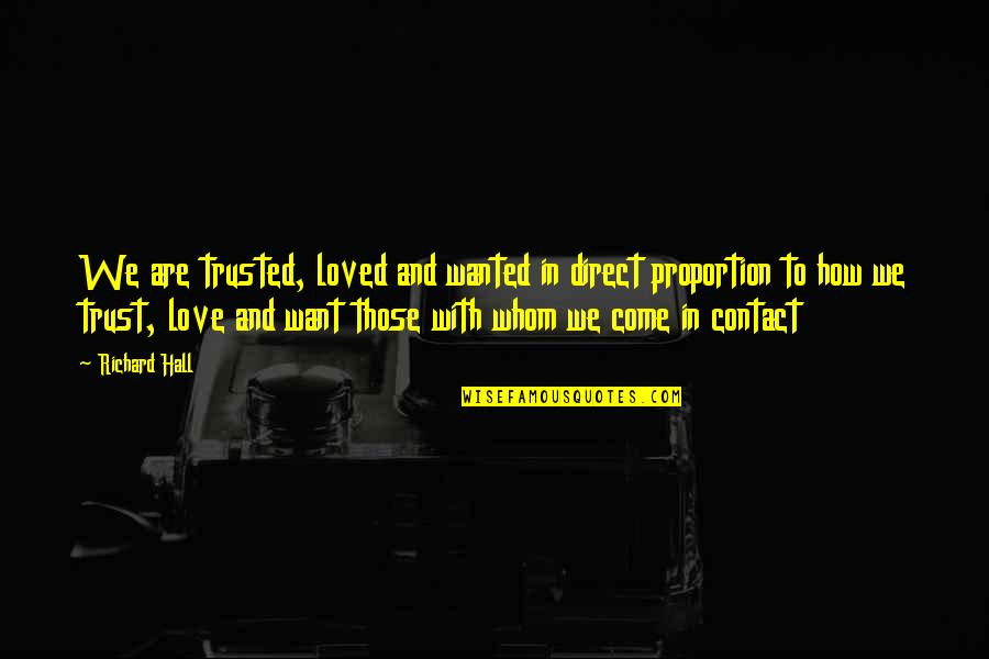 Proportion'd Quotes By Richard Hall: We are trusted, loved and wanted in direct