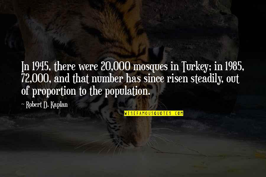 Proportion'd Quotes By Robert D. Kaplan: In 1945, there were 20,000 mosques in Turkey;