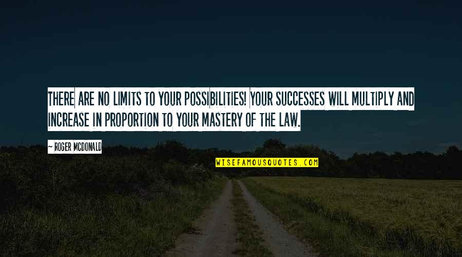 Proportion'd Quotes By Roger McDonald: There are no limits to your possibilities! Your
