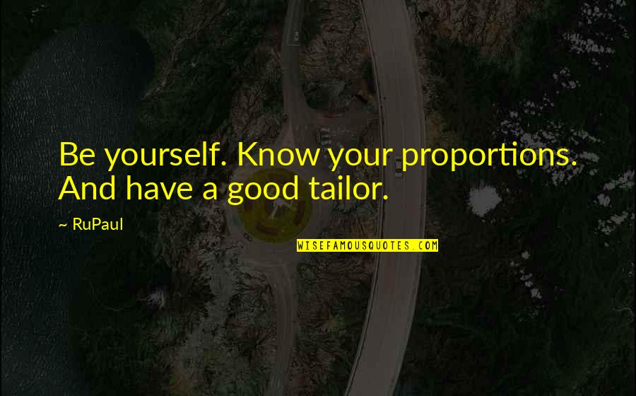 Proportion'd Quotes By RuPaul: Be yourself. Know your proportions. And have a