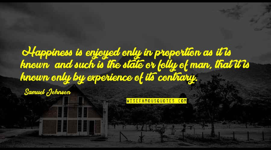 Proportion'd Quotes By Samuel Johnson: Happiness is enjoyed only in proportion as it