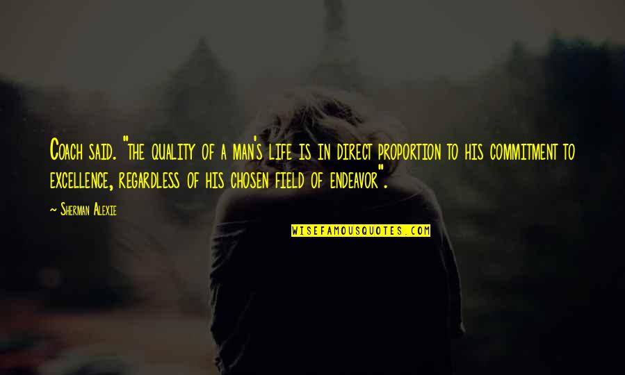 """Proportion'd Quotes By Sherman Alexie: Coach said. """"the quality of a man's life"""