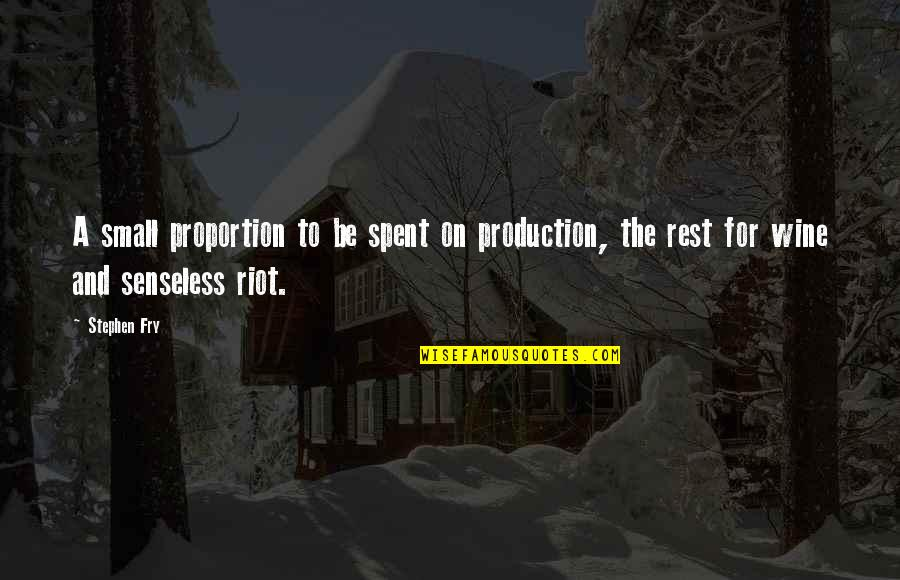 Proportion'd Quotes By Stephen Fry: A small proportion to be spent on production,