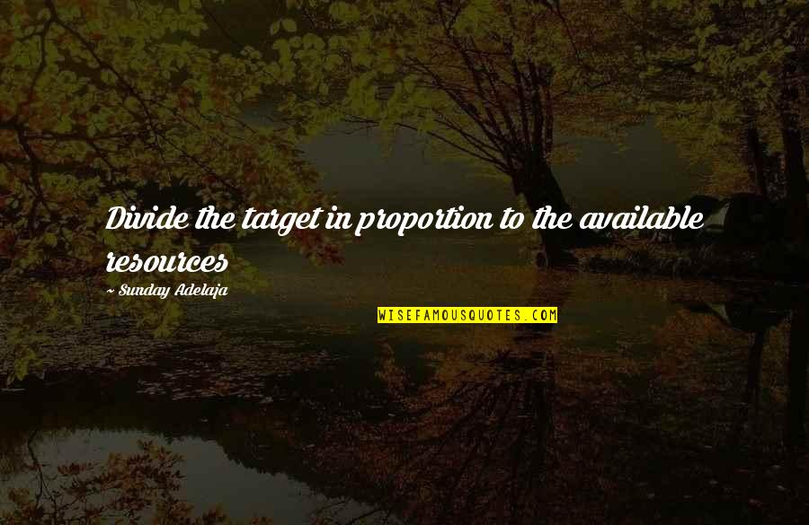 Proportion'd Quotes By Sunday Adelaja: Divide the target in proportion to the available