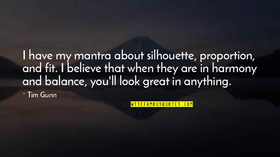Proportion'd Quotes By Tim Gunn: I have my mantra about silhouette, proportion, and