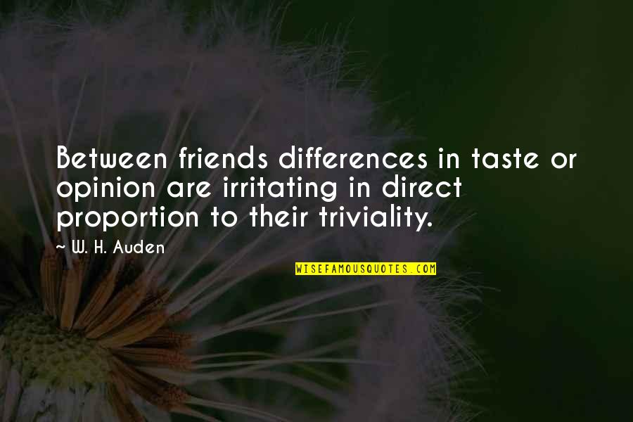 Proportion'd Quotes By W. H. Auden: Between friends differences in taste or opinion are