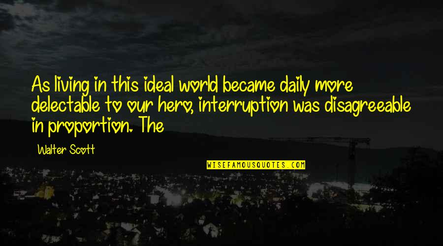 Proportion'd Quotes By Walter Scott: As living in this ideal world became daily