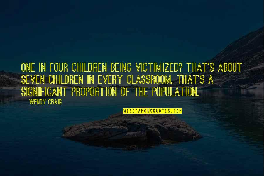 Proportion'd Quotes By Wendy Craig: One in four children being victimized? That's about