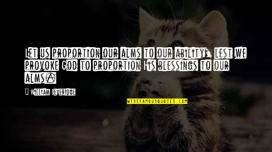 Proportion'd Quotes By William Beveridge: Let us proportion our alms to our ability,