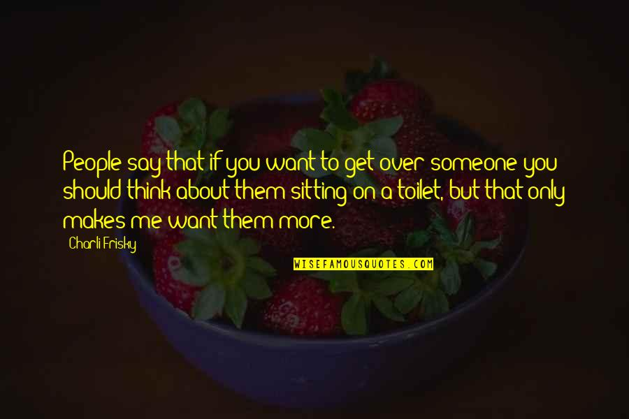 Propostition Quotes By Charli Frisky: People say that if you want to get