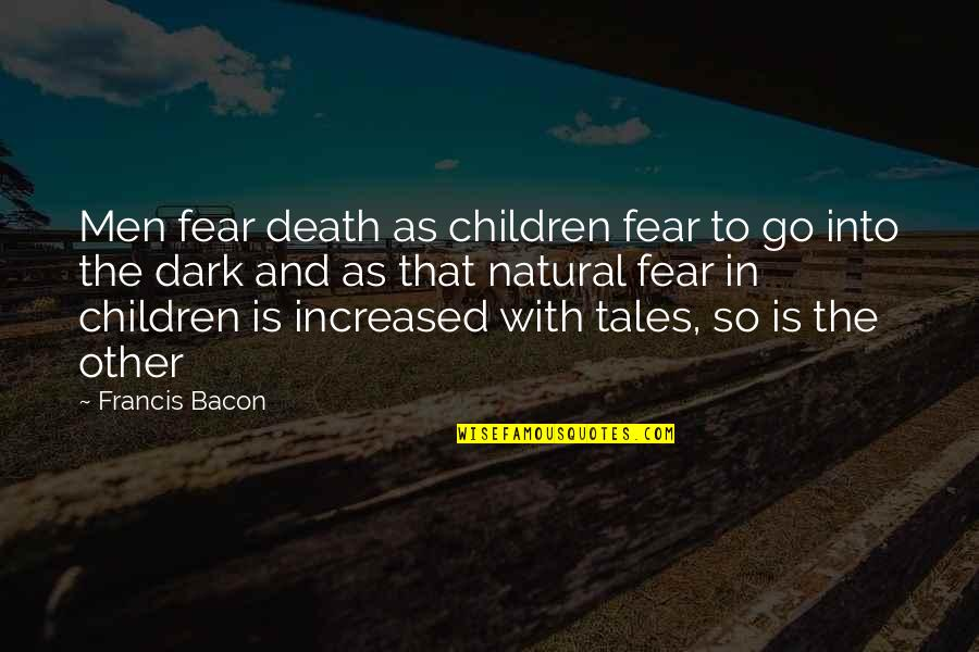 Propostition Quotes By Francis Bacon: Men fear death as children fear to go