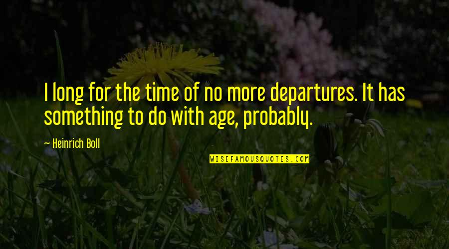 Propostition Quotes By Heinrich Boll: I long for the time of no more