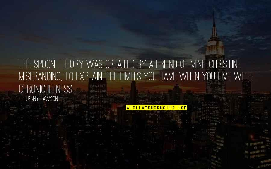 Propostition Quotes By Jenny Lawson: The Spoon Theory was created by a friend