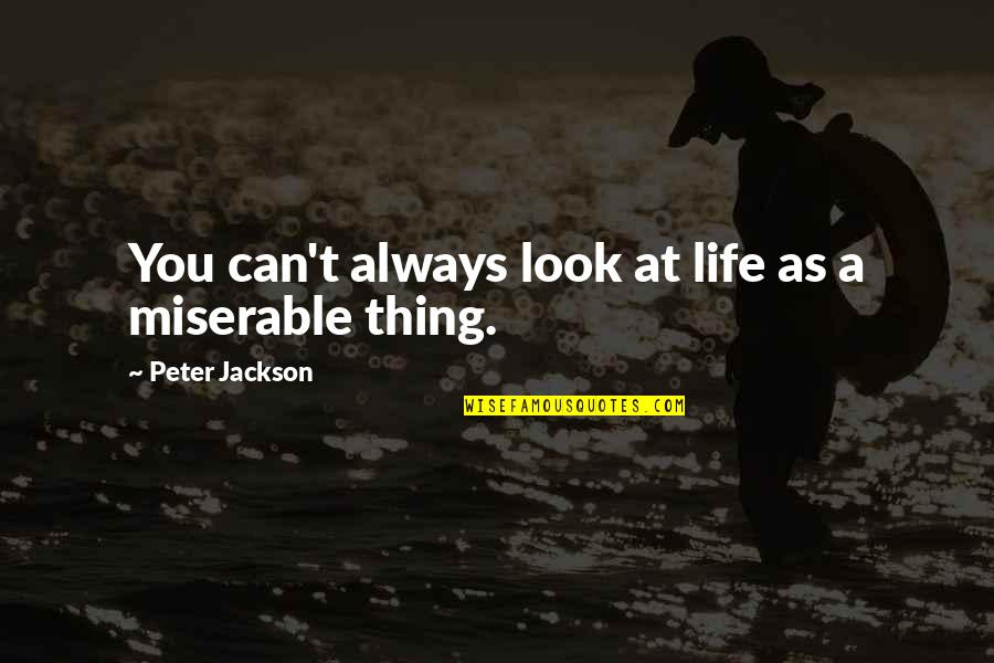 Propostition Quotes By Peter Jackson: You can't always look at life as a