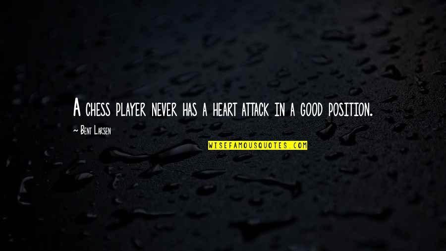 Propterea Quotes By Bent Larsen: A chess player never has a heart attack