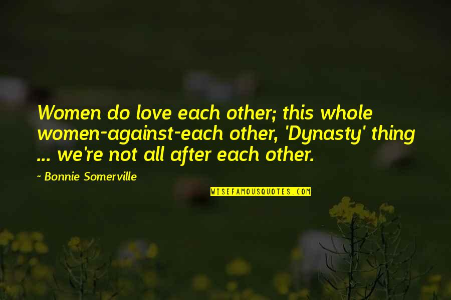 Propterea Quotes By Bonnie Somerville: Women do love each other; this whole women-against-each