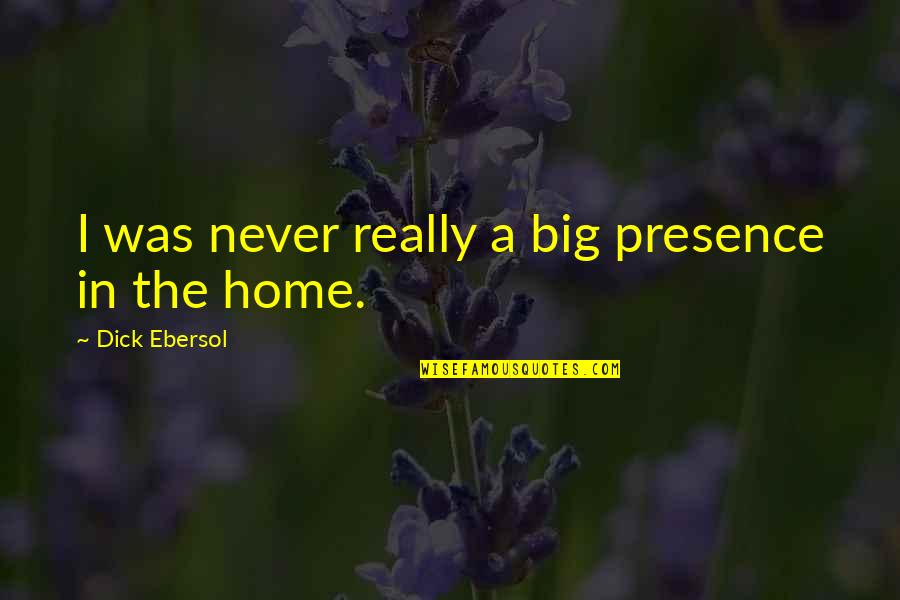 Propterea Quotes By Dick Ebersol: I was never really a big presence in