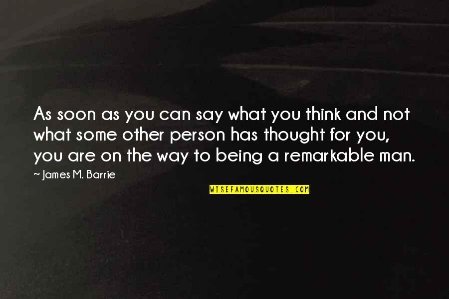 Propterea Quotes By James M. Barrie: As soon as you can say what you