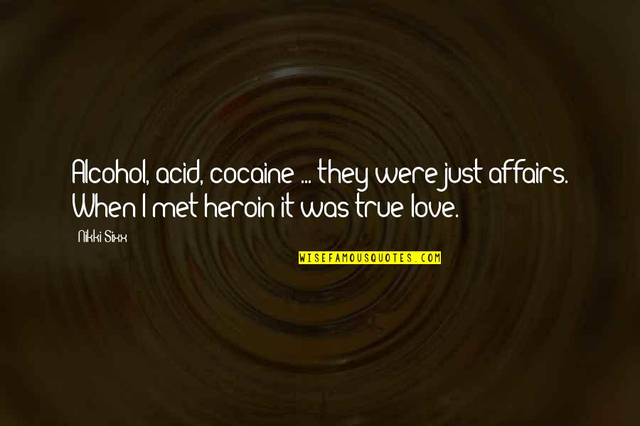 Propterea Quotes By Nikki Sixx: Alcohol, acid, cocaine ... they were just affairs.
