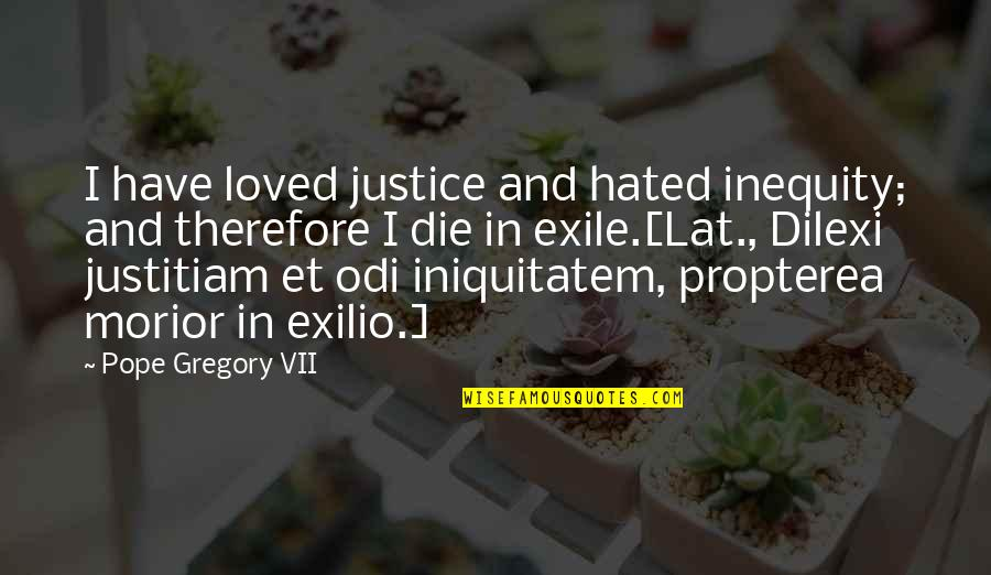 Propterea Quotes By Pope Gregory VII: I have loved justice and hated inequity; and